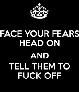 face-your-fears-head-on-and-tell-them-to-fuck-off