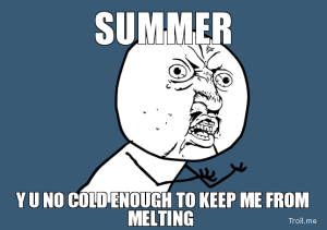 summer-y-u-no-cold-enough-to-keep-me-from-melting